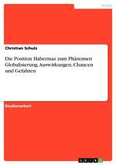 Die Position Habermas zum Phänomen Globalisierung. Auswirkungen, Chancen und Gefahren