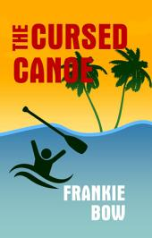 The Cursed Canoe: In Which Molly Experiences the World-Famous Labor Day Canoe Race and Endures that Awful Mix-Up at the Hotel