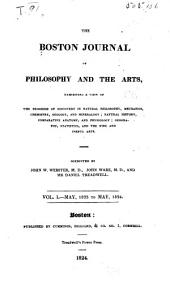 Boston Journal of Philosophy and the Arts: Intended to Exhibit a View of the Progress of Discovery in Natural Philosophy, Mechanics, Chemistry, Geology and Mineralogy, Natural History, Comparative Anatomy and Physiology, Geography, Statistics, and the Fine and Useful Arts, Volume 1
