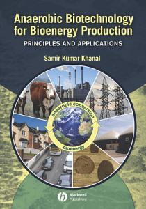 Anaerobic Biotechnology for Bioenergy Production PDF