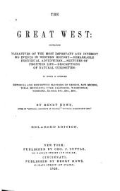 The Great West: Containing Narratives of the Most Important and Interesting Events in Western History : Remarkable Individual Adventures : Sketches of Frontier Life : Descriptions of Natural Curiosities : to which is Appended Historical and Descriptive Sketches of Oregon, New Mexico ... Kansas, Etc, Etc,