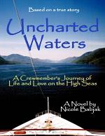 Uncharted Waters : A Crewmember's Journey of Life and Love on the High Seas