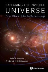 Exploring the Invisible Universe: From Black Holes to Superstrings