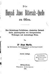Die Hunyadi János Bittersalz-Quelle zu Ofen: Ihre Entstehungs-Verhältnisse, chem. Bestandtheile, physiol. wie therap. Wirkungen u. Anwendungen
