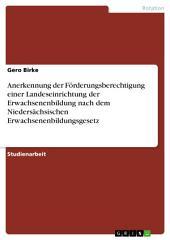 Anerkennung der Förderungsberechtigung einer Landeseinrichtung der Erwachsenenbildung nach dem Niedersächsischen Erwachsenenbildungsgesetz
