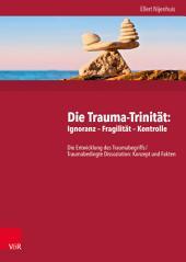 Die Trauma-Trinität: Ignoranz – Fragilität – Kontrolle: Die Entwicklung des Traumabegriffs /Traumabedingte Dissoziation: Konzept und Fakten