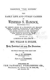 """Hancock """"the Superb."""": The Early Life and Public Career of Winfield S. Hancock, Major-general U.S.A. ... Including Also a Sketch of the Life of Hon. William H. English ..."""