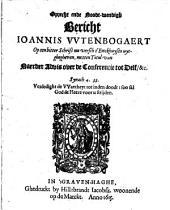 Oprecht ende noodt-wendigh bericht Ioannis Vvtenbogaert: op een bitter schrift nu versch t'Enckhuysen uytghegheven, metten titul van Naerder advis over de Conferentie tot Delf, &c, Volume 1