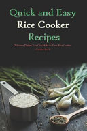 Quick and Easy Rice Cooker Recipes: Delicious Dishes You Can Make in Your Rice Cooker
