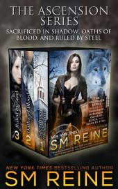 The Ascension Series, Books 1-3: Sacrificed in Shadow, Oaths of Blood, and Ruled by Steel: An Urban Fantasy Series