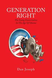 Generation Right: The Young Conservative in the Age of Obama
