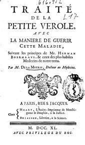 Traité de la petite verole, avec la maniere de guerir cette maladie: suivant les principes de Mr. Herman Boerhaave, & ceux des plus habiles medecins de notre tems