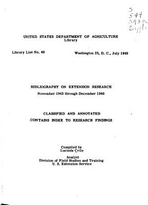 Bibliography on Extension Research  Cumulated  Classified and Annotated  Contains Index to Research Findings Available to the Author Up to Novemeber 1943
