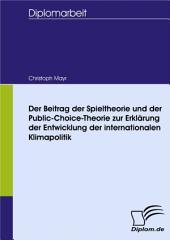 Der Beitrag der Spieltheorie und der Public-Choice-Theorie zur Erklärung der Entwicklung der internationalen Klimapolitik