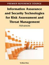 Information Assurance and Security Technologies for Risk Assessment and Threat Management  Advances PDF