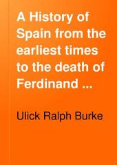 A History of Spain from the Earliest Times to the Death of Ferdinand the Catholic: Volume 1