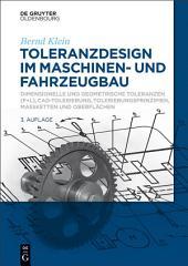 Toleranzdesign im Maschinen- und Fahrzeugbau: Dimensionelle und geometrische Toleranzen ( F+L), CAD-Tolerierung, Tolerierungsprinzipien, Maßketten und Oberflächen, Ausgabe 3