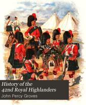 History of the 42nd Royal Highlanders: The Black Watch, Now the First Battalion The Black Watch (Royal Highlanders) 1729-1893