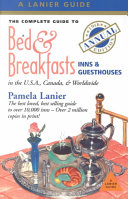 The Complete Guide to Bed and Breakfast  Inns and Guesthouses in the U  S  A    Canada and Worldwide