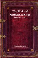 The Works of Jonathan Edwards  Volume I   III PDF