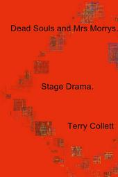 Dead Souls and Mrs Morrys.: Stage Drama.