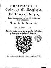 Propositie: gedaen by zijn hoogheydt, den prins van Oranjen, in de vergaderinghe van ... de heeren Staten van Hollant, den 30 iunius. 1650. Op zijn wedervaren in de naeste besendinge gedaen aen de Hollantse Steden