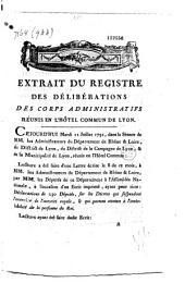 Extrait du registre des délibérations des corps administratifs réunis en l'Hôtel commun de Lyon. Cejourd'hui mardi 11 juillet 1791 ...