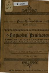 Congressional Reminiscences: Adams, Benton, Calhoun, Clay, and Webster