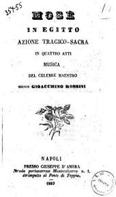 Mosè in Egitto azione tragico-sacra in quattro atti musica del celebre maestro signor Gioacchino Rossini