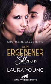 Dein ergebener Sklave | Erotische Kurzgeschichte: Sex, Leidenschaft, Erotik und Lust
