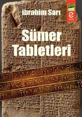 Sümer Tabletleri: İnsanlık Tarihine Yön veren Millet; Sümerler...