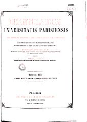 Chartularium Universitatis Parisiensis...: ex diversis bibliothecis tabularisque collegit et cum authenticis Chartis contulit Henricus Denifle, O.P.... auxiliante Aemilio Chatelain...