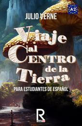 Viaje al Centro de la Tierra para estudiantes de español. Libro de lectura fácil Nivel A2: Ilustrado