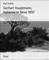 Gerhart Hauptmann, Italienische Reise 1897