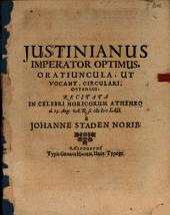 Justinianus Imperator optimus, Oratiuncula, Ut Vocant, Circulari, Ostensus