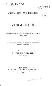 Origin, Rise, and Progress of Mormonism: Biography of Its Founders and History of Its Church. Personal Remembrances and Historical Collections Hitherto Unwritten. By Pomeroy Tucker ...