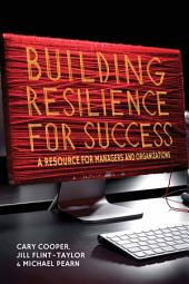 Building Resilience for Success: A Resource for Managers and Organizations
