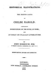 Historical Illustrations of the Fourth Canto of Childe Harold: Containing Dissertations on the Ruins of Rome and an Essay on Italian Literature
