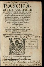 Paschasii De corpore Et Sangvine Domini Liber: omni precio superior: omni Christiano homini pernecessarius ...