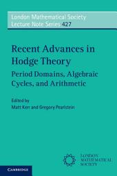 Recent Advances in Hodge Theory: Period Domains, Algebraic Cycles, and Arithmetic