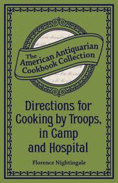 Directions for Cooking by Troops, in Camp and Hospital