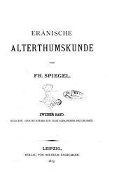 Eranische Alterthumskunde von Fr. Spiegel: Religion Geschichte bis zum Tode Alexanders des Grossen, Band 2