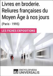 Livres en broderie. Reliures françaises du Moyen Âge à nos jours (Paris - 1995): Les Fiches Exposition d'Universalis