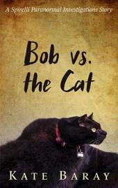 Bob vs. the Cat: A Spirelli Paranormal Investigations Story