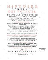Histoire générale des voyages ou Nouvelle collection de toutes les relations de voyages par mer et par terre, qui ont été publiées jusqu'à présent dans les differentes langues de toutes les nations connues