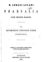 Pharsalia cum indice rerum: ad optimorum librorum fidem accurate edita