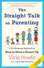 Straight Talk on Parenting: A No-Nonsense Approach on How to Grow a Grown-Up