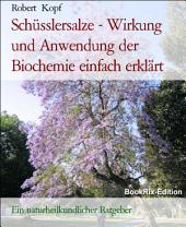 Schüsslersalze - Wirkung und Anwendung der Biochemie einfach erklärt: Ein biochemischer und naturheilkundlicher Ratgeber