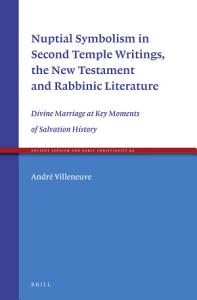 Nuptial Symbolism in Second Temple Writings  the New Testament and Rabbinic Literature Book