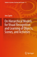 On Hierarchical Models for Visual Recognition and Learning of Objects  Scenes  and Activities